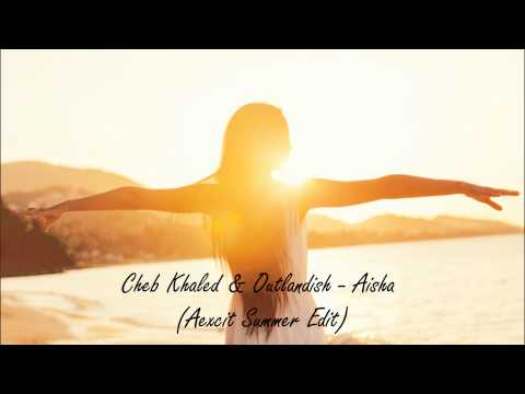 Cheb Khaled & Outlandish - Aicha (Aexcit Summer Edit)