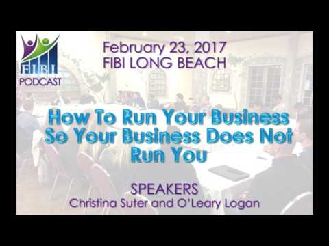 PODCAST - FIBI Long Beach 2.23.17 - How To Run Your Business So Your Business Does Not Run You