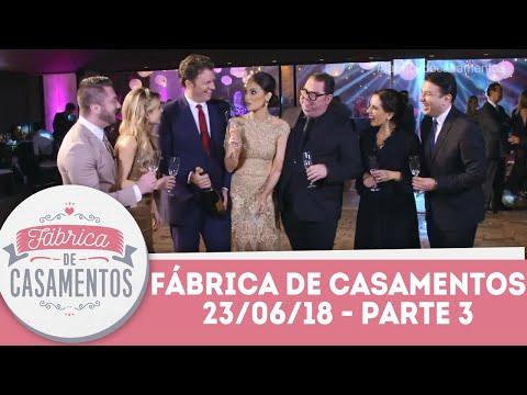 Renata Del Bianco e Daniel   Fábrica de Casamentos - 23/06/18 - Parte 3