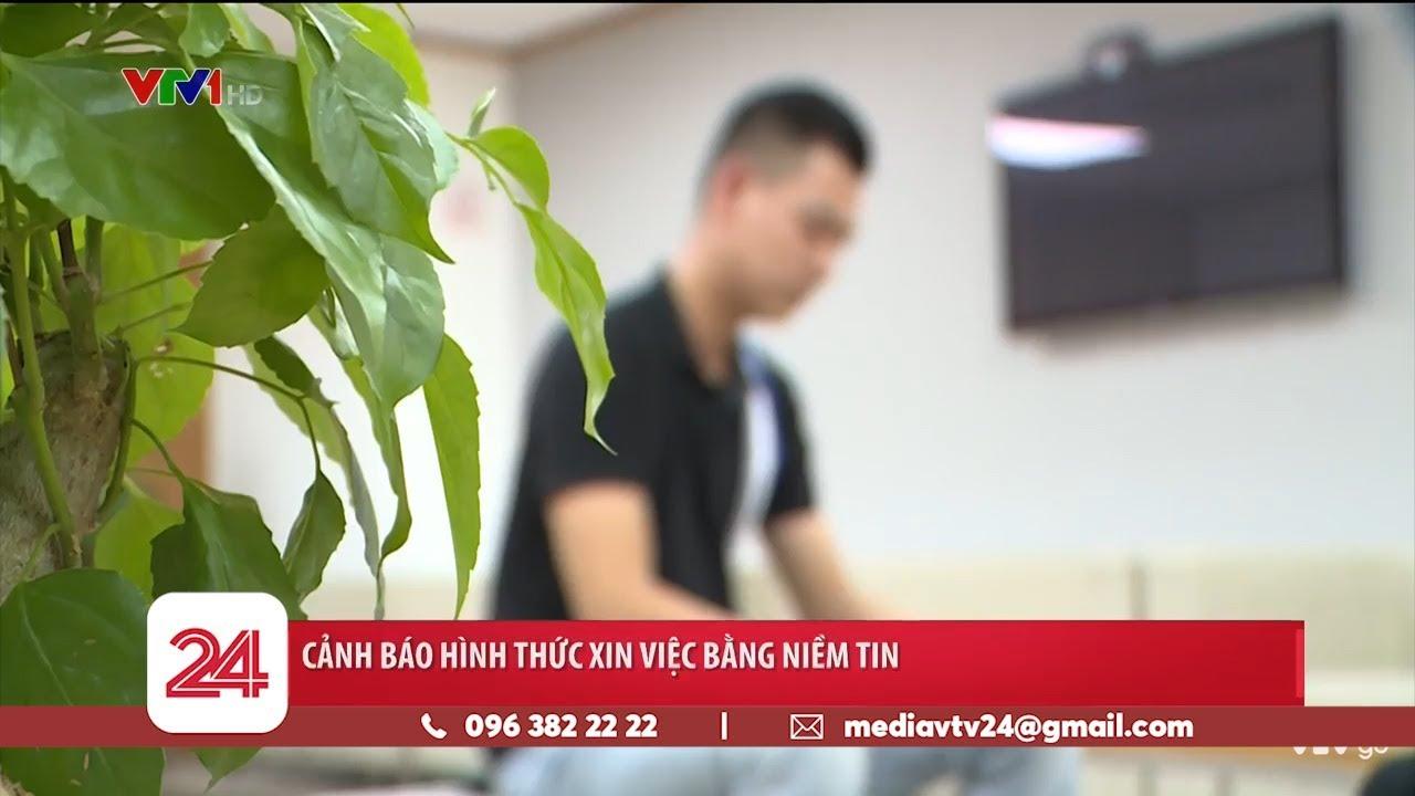 Cảnh báo hình thức xin việc bằng niềm tin | VTV24