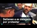 Detienen a ex delegado por protestar - Protesta - Denise Maerker 10 en punto