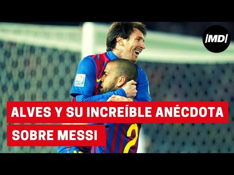 Dani Alves: Su increíble anécdota sobre Messi