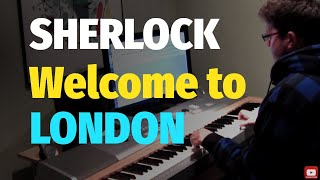 BBC Sherlock - Welcome to London (The Game is On) - Piano Cover