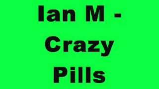 Ian M - Crazy Pills