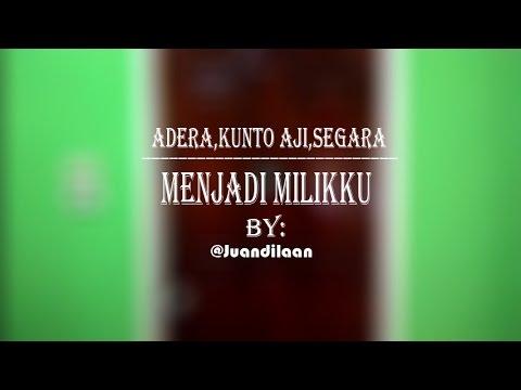 MENJADI MILIKKU - Adera, Kunto Aji, Segara (Lyric Music Video) By @Juandilaan
