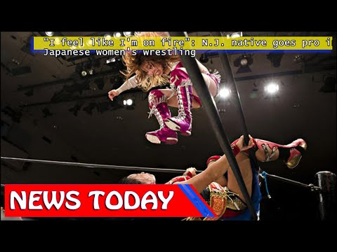 """World News - """"I feel like I'm on fire"""": N.J. native goes pro in Japanese women's wrestling"""