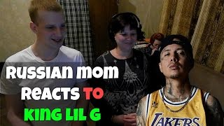 RUSSIAN MOM REACTS to KING LIL G (REACTION)