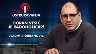 Vladimir Đukanović - Goran Vesić je radoholičar!