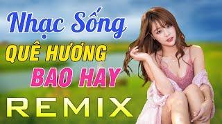 Liên Khúc Nhạc Sống Remix Về Quê Hương Bao Hay - Nhạc Sống Thôn Quê Mới Nhất 2019