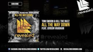 Tom Swoon & Kill The Buzz feat. Jenson Vaughan - All The Way Down [OUT NOW!]