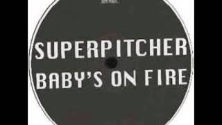 Superpitcher - Baby's On Fire   remixed by DJ Nilsson