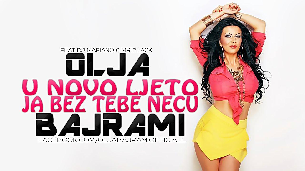 Olja Bajrami ft. Mr. Black & DJ Mafiano - U Novo Ljeto Ja Bez Tebe Necu - (Audio 2014) HD