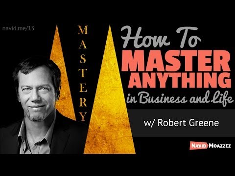 Robert Greene on How to Achieve Mastery In Anything with Navid Moazzez