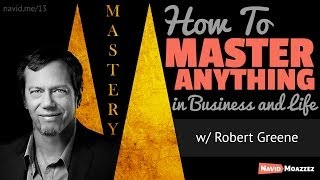 How to Master Anything in Business and Life with Robert Greene (Mastery)