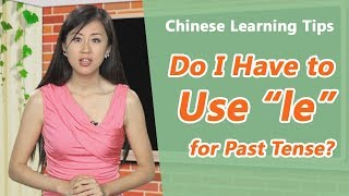 Do I always use 了(le) for Past Tense? | Yoyo Chinese Learning Tips