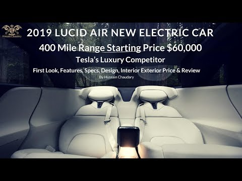 2019 LUCID AIR Electric Car 400 Mile Range Starting Price $60,000 FirstLook Specs Design Price
