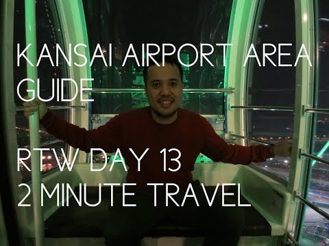 KANSAI AIRPORT AREA GUIDE - RTW Day 13 - 2 Minute Travel