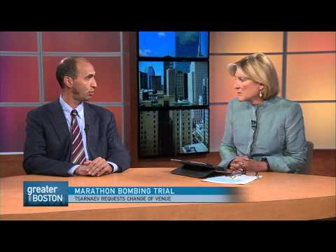 Greater Boston Video: Boston Legal Experts Examine Tsarnaev's Request To Have Trial Out Of Town
