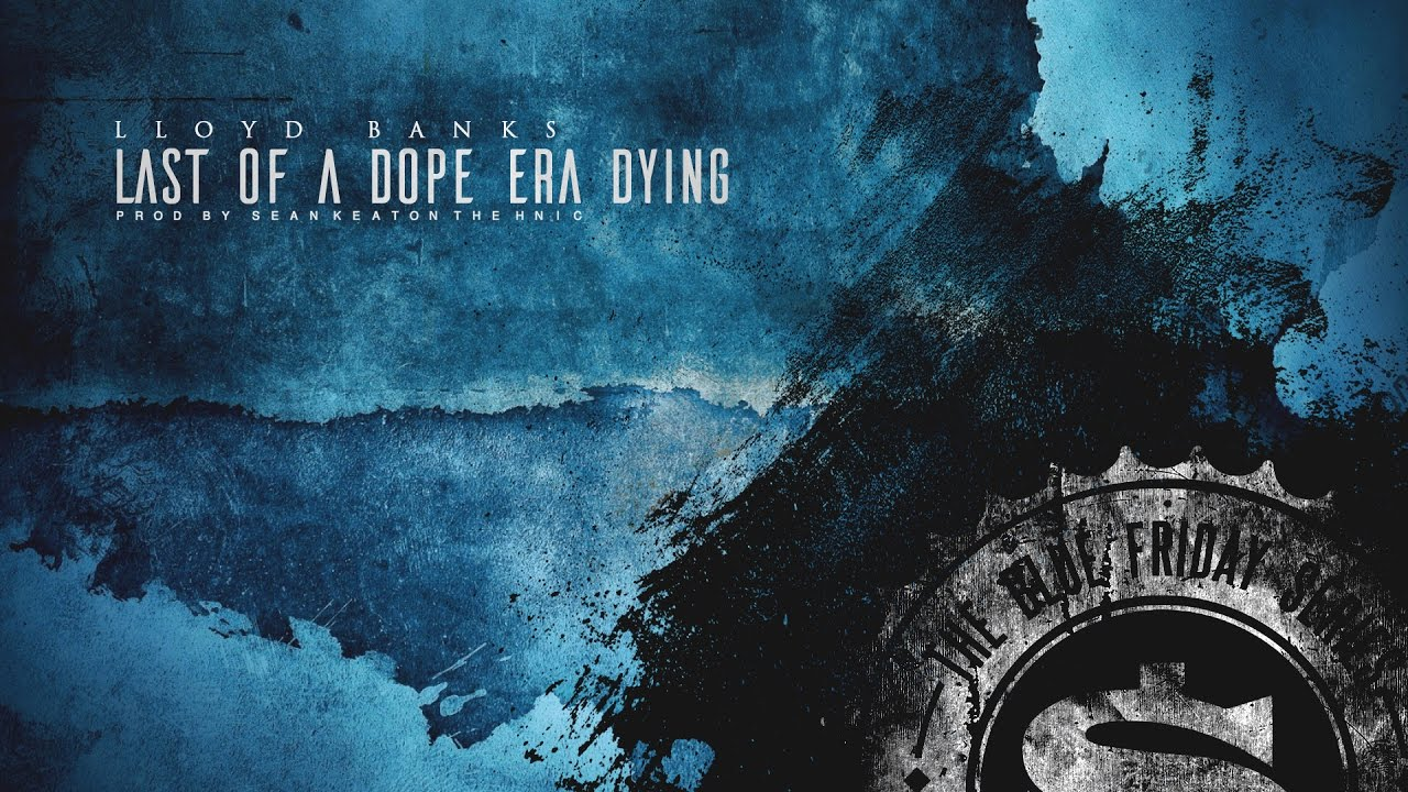 Lloyd Banks — Last Of A Dope Era Dying