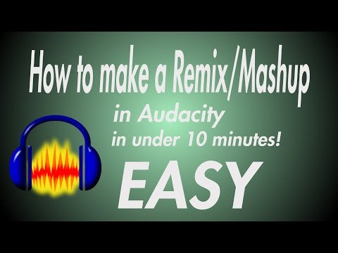 [AUDACITY] How To EASILY Make A Mashup/Remix In Under 10 Minutes!