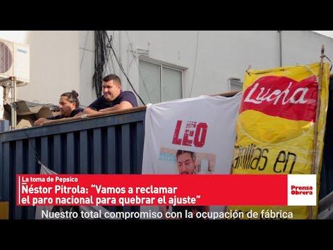 """La toma de Pepsico // Néstor Pitrola: """"Vamos a reclamar el paro nacional para quebrar el ajuste"""""""