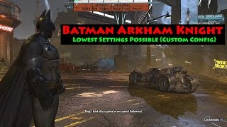 Batman Arkham Knight PC - Lowest Settings Possible (Custom Config)