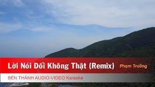 KARAOKE | Lời Nói Dối Không Thật (Remix) - Phạm Trưởng | Beat Chuẩn