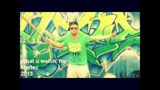 Martez - What U Waitin