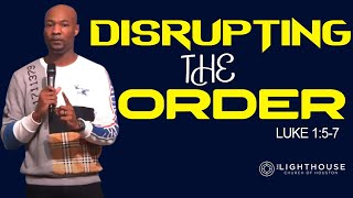 Disrupting the Order | Pastor Keion Henderson