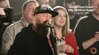 Come Thou Fount (My Restless Heart) - Charlie Hall | Worship Circle Hymns