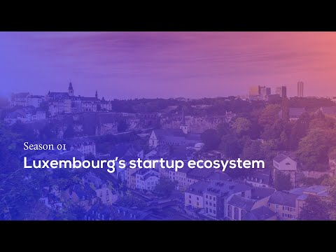 Luxembourg's Startup Ecosystem - Where To Start?