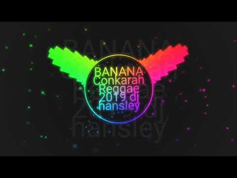 BANANA Conkarah Reggae Dj Hansley 2019
