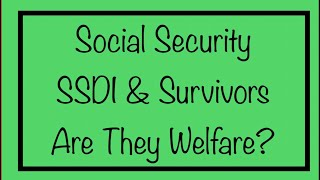 Are Social Security, SSDI & Survivors Benefits Considered Welfare?
