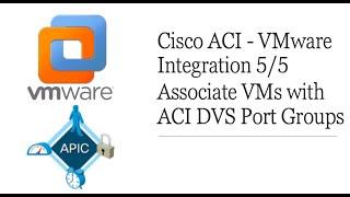 Cisco ACI - VMware Integration 5/5 | Associate Virtual Machines with ACI DVS Port Groups