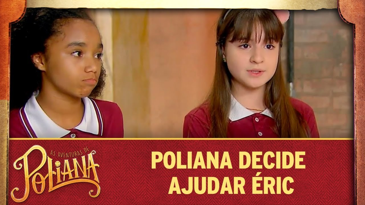 Poliana decide ajudar Éric | As Aventuras de Poliana