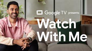 Hasan Minhaj | Watch With Me | Google TV