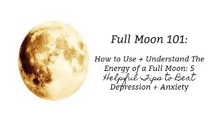 Full moon 101: how to use + understand the energy of a 5 tips for anxiety & depression