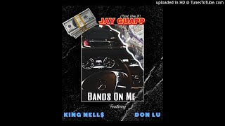 Jay Guapp - Bands On Me (Ft. King Nell &amp Don Lu)