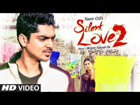 SILENT LOVE 2: NAMR GILL (Full video Song) | HUNDAL PREET | Latest Song 2016