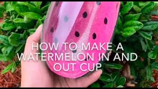 How to make a watermelon in and out cup