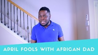 April Fools With an African Dad