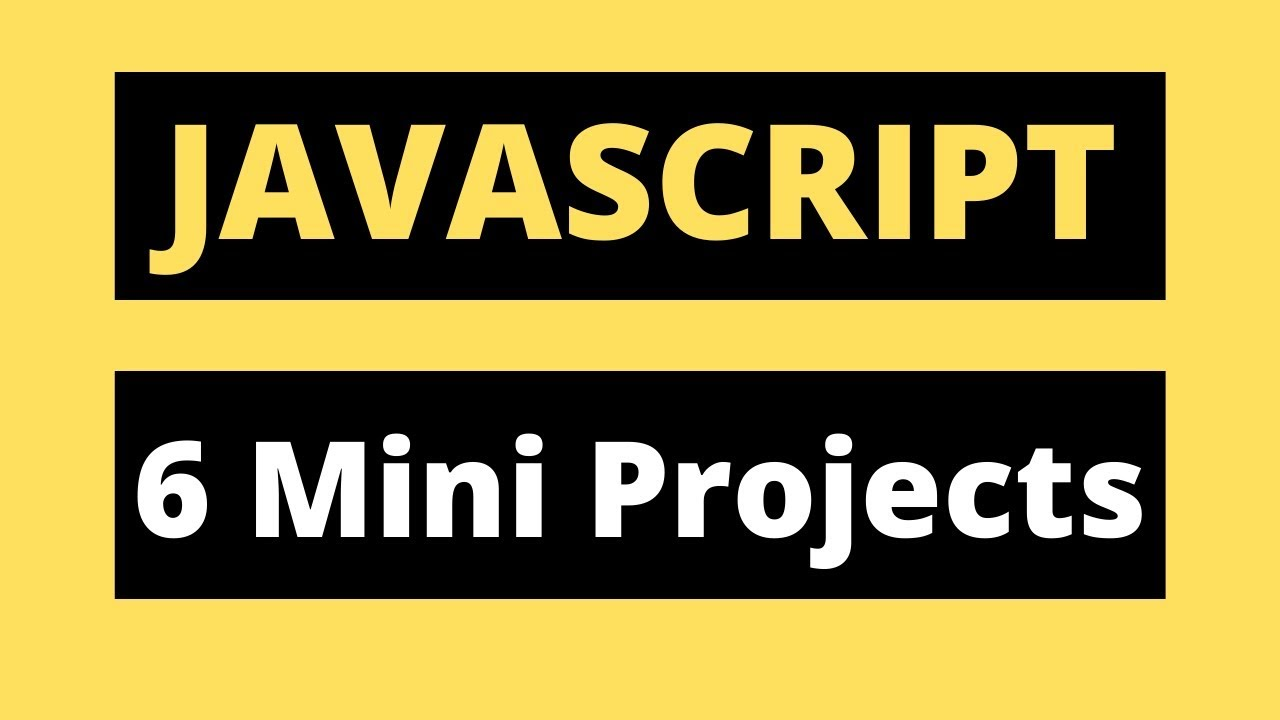JavaScript Tutorial for Beginners - Create 6 Mini Javascript Projects