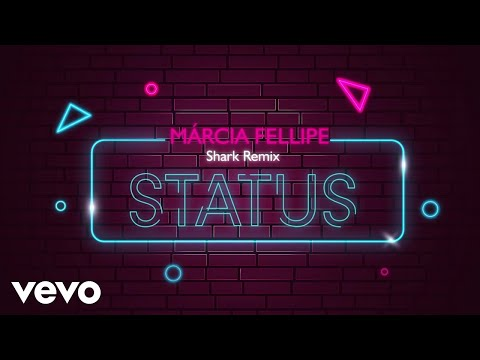 Márcia Fellipe, Shark – Status Remix (Letra)