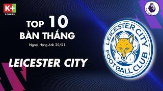 TOP 10 BÀN THẮNG ĐẸP NHẤT CỦA LEICESTER CITY | NGOẠI HẠNG ANH 2020/2021 | EPL