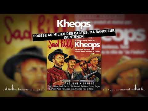 Khéops Feat. Sentenza - Pousse Au Milieu Des Cactus, Ma Rancœur (Clip Officiel)