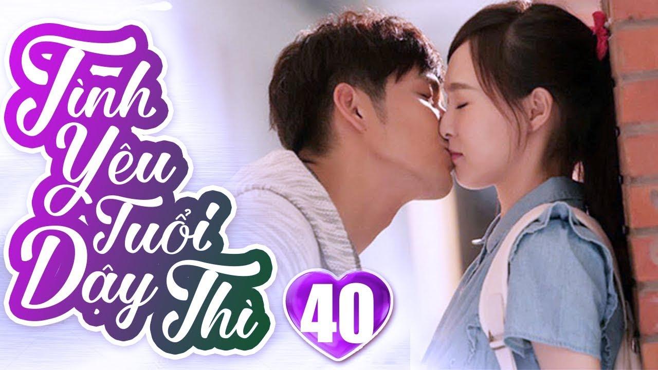 Tình Yêu Tuổi Dậy Thì – Tập 40 | Phim Ngôn Tình Trung Quốc Hay Nhất 2019 – Phim Bộ Lồng Tiếng 2019