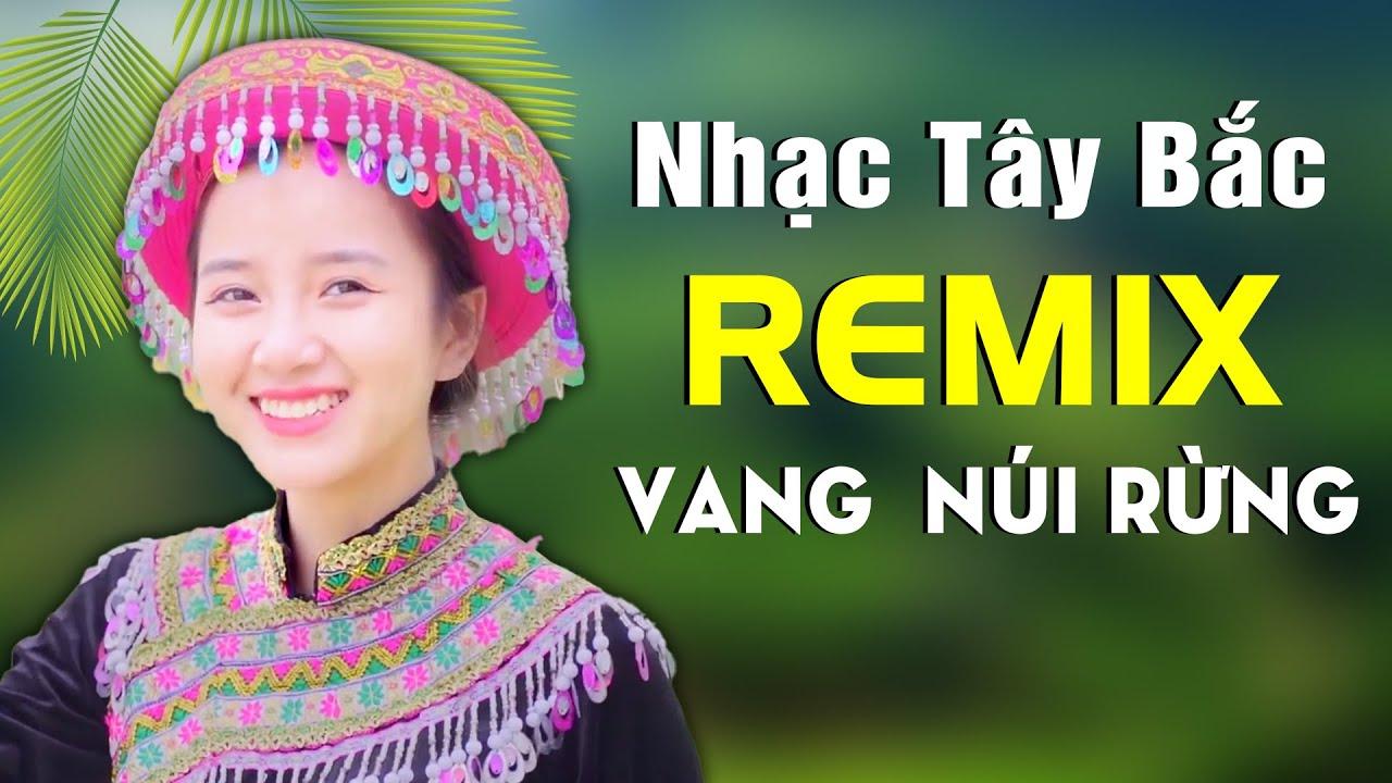 Nhạc Sống Tây Bắc Remix Vang Khắp Núi Rừng – Liên Khúc Gặp Nhau Giữa Rừng Mơ 2020