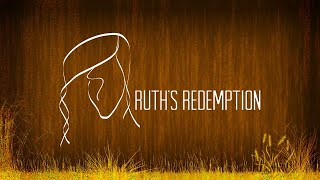 Trusting Jesus, Our Redeemer: Ruth's Redemption