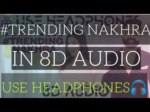Trending Nakhra🔥🔥🔥-Amrit Mann[8D Audio]|8D MUSIC WITH GAMING 0007