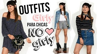 Outfits GIRLY para chicas NO GIRLY!